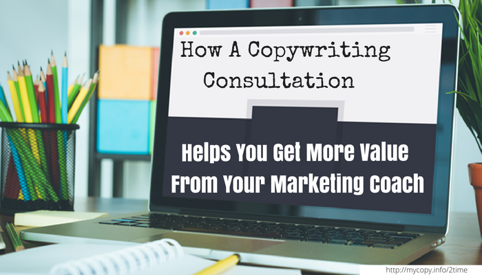 How a copywriting consultation gives you more value from your marketing coach