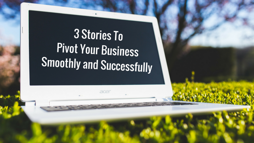 pivot-your-business- with-these-3essential-stories